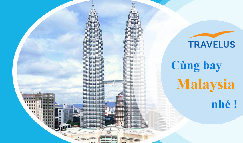 Bảng giá vé máy bay đi Malaysia cùng hãng hàng không nổi tiếng