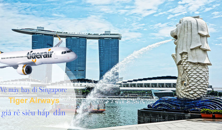 Vé máy bay đi Singapore Tiger Airways mới cập nhật