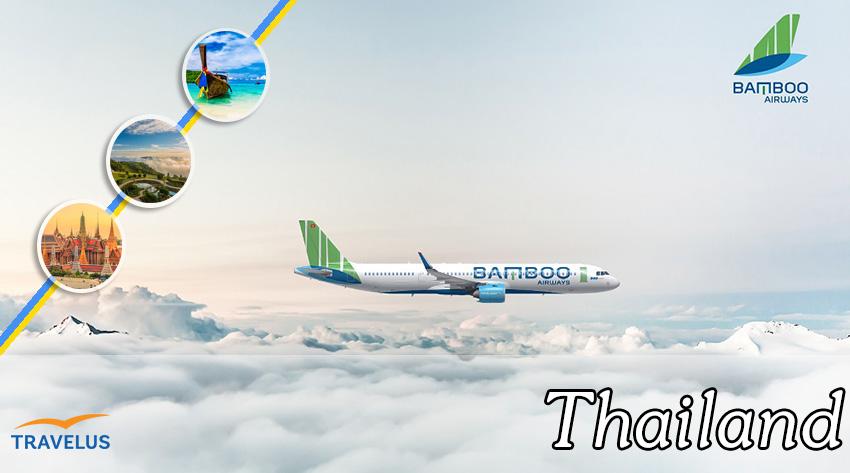 Vé máy bay đi Thái Lan Bamboo Airways khuyến mãi cực HOT
